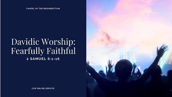 Davidic Worship: Fearfully Faithful: 10 - 11 July 2021