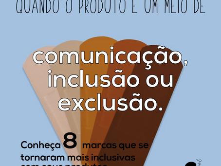 Quando o produto é um meio de comunicação, de inclusão ou de exclusão. Conheça 8 marcas inclusivas.
