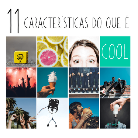 As 11 características do que é cool.