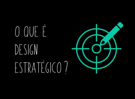 O que é Design Estratégico?