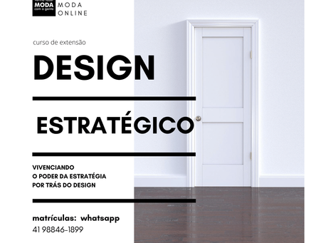Curso Design Estratégico. Vivenciando o poder da Estratégia por trás do Design.