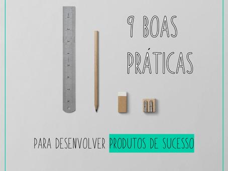 9 boas práticas para desenvolver um produto de sucesso.