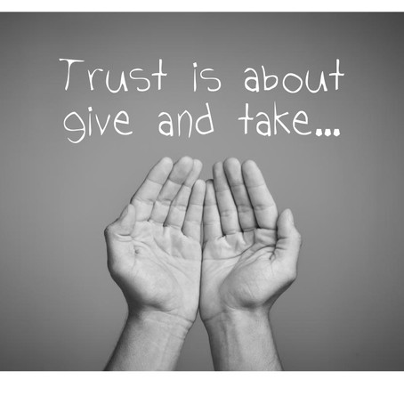 Trust is about give and take...
