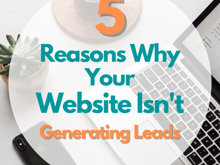 5 Reasons Why Your Website Isn't Generating Leads