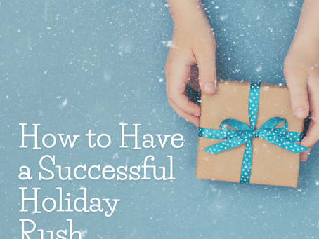 How to Have a Successful Holiday Rush