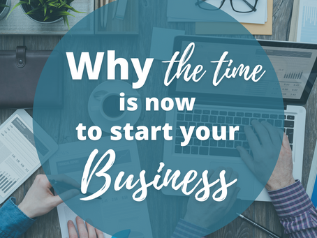 Why the Time Is Now to Start Your Business