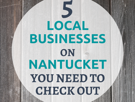 5 Local Businesses on Nantucket You Need to Check Out
