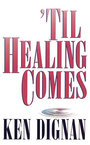 Til Healing Comes