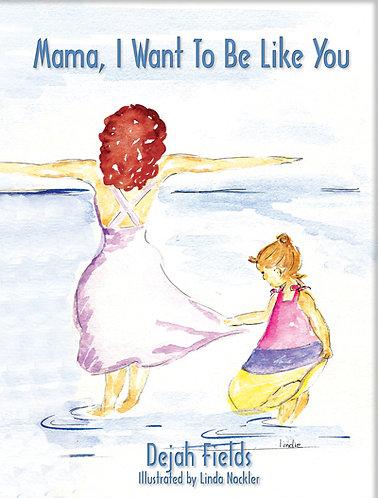 Mama, I want to Be Like You