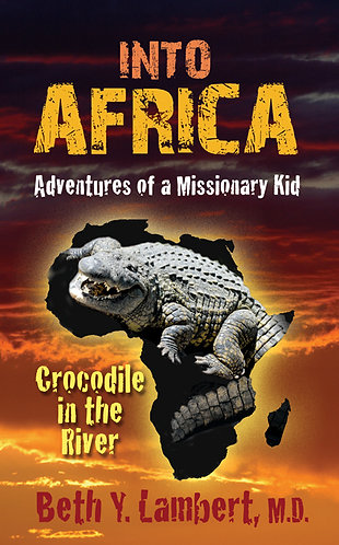 INTO AFRICA, Adventures of a Missionary Kid: Crocodile in the River