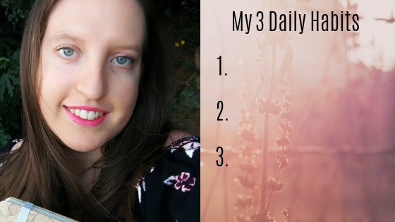 My 3 Daily Habits