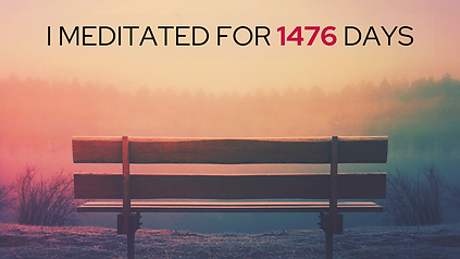 I meditated for 1476 days and stopped fearing death