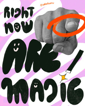 Right now you are magic.
