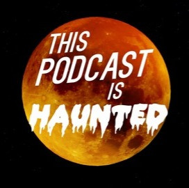 This Podcast is Haunted: Episode 56
