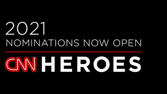 CNN HEROES 2021 NOMINATIONS NOW OPEN.jpg
