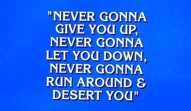 JEOPARDY NEVER GOING TO GIVE YOU UP.jpg