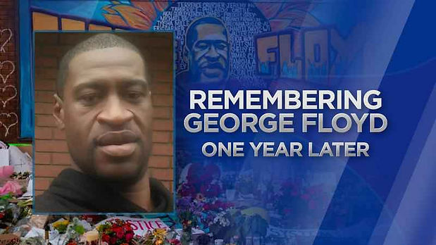 REMEMBRING GEORGE FLLOYD ONE YEAR LATER