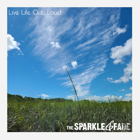 """The Sparkle & Fade Reminds Listeners to Unapologetically Be Themselves With, """"Live Life Out Loud"""""""