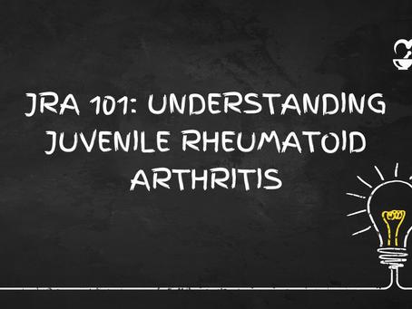 JRA 101: Understanding Juvenile Rheumatoid Arthritis