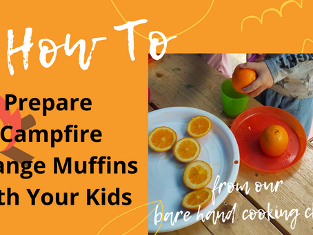 How to prepare campfire orange muffins with your kids