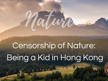 Censorship of Nature: Being a Kid in Hong Kong