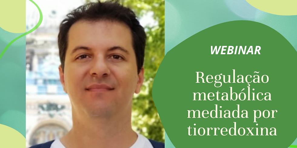"""Webinar: """"Regulação metabólica mediada por tiorredoxina"""""""