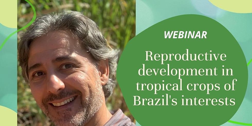 Webinar: Reproductive development in tropical crops of Brazil's interests