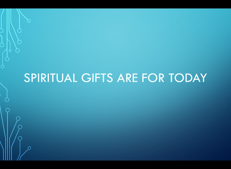Spiritual Gifts Are For Today