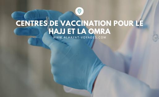 Centres de vaccination pour le Hajj et la Omra
