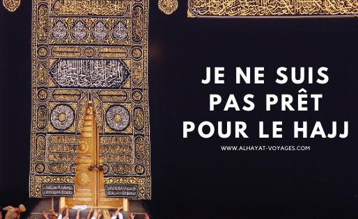 Je ne suis pas prêt pour le Hajj…