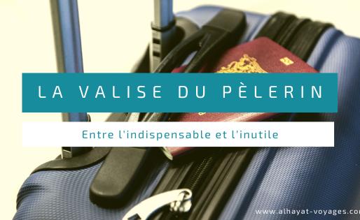 La valise du pèlerin : Entre l'indispensable et l'inutile