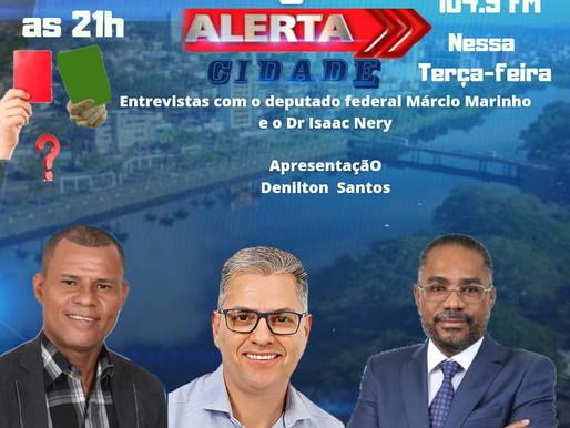 Programa Alerta cidade terá entrevistas simultâneas com Dep. Márcio Marinho e Dr Isaac Nery