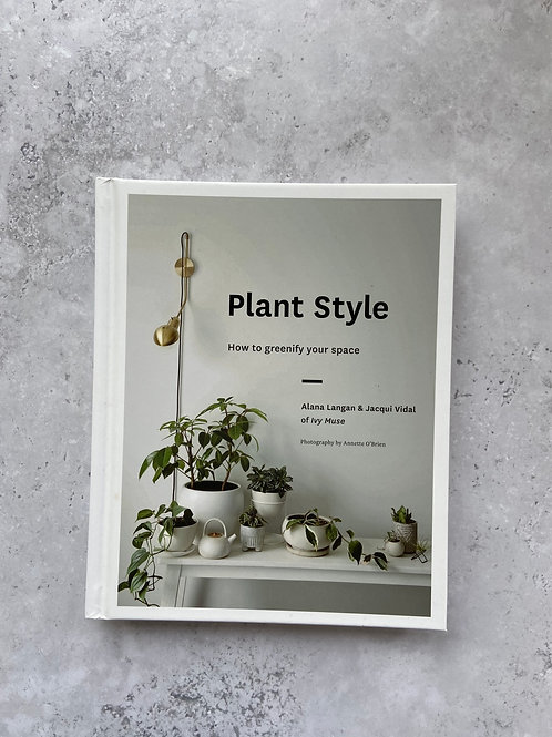 Plant Style: How to greenify your space by Alana Langan