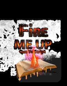 Fire Me Up! Que Yo Script?