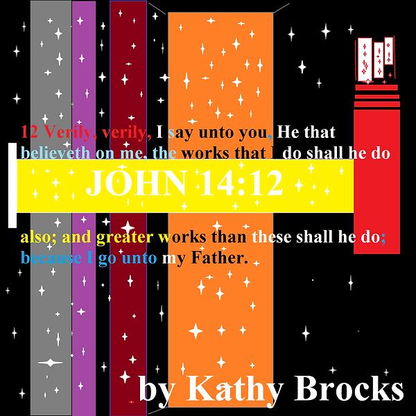john 1412 with by kathy brocks  on it.pn