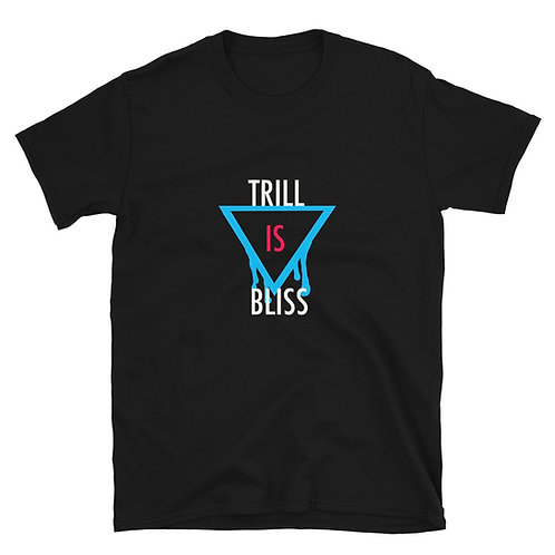 Trill is Bliss T-Shirt
