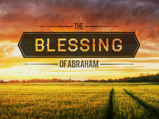 The Blessing of Abraham - God's outline of Kingdom Blessing & Provision