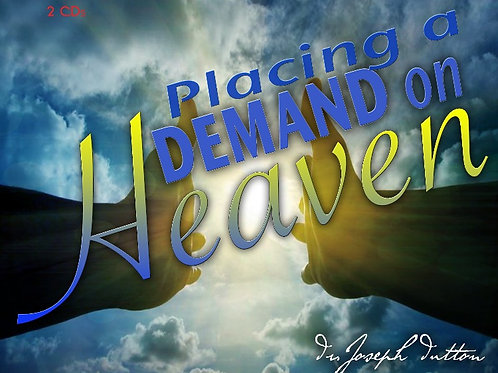 Placing A Demand On Heaven