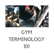 Gym Terminology 101