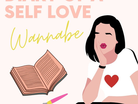 Diary of a Self Love WannaBe Part 1