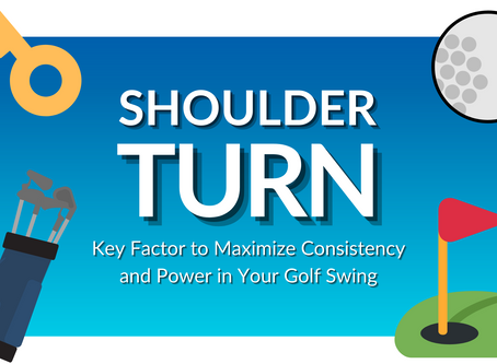Shoulder Turn: A Key Factor to Maximize Consistency & Power in Your Golf Swing