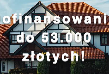 Dofinansowanie do 53.000 dla Twojego Domu!