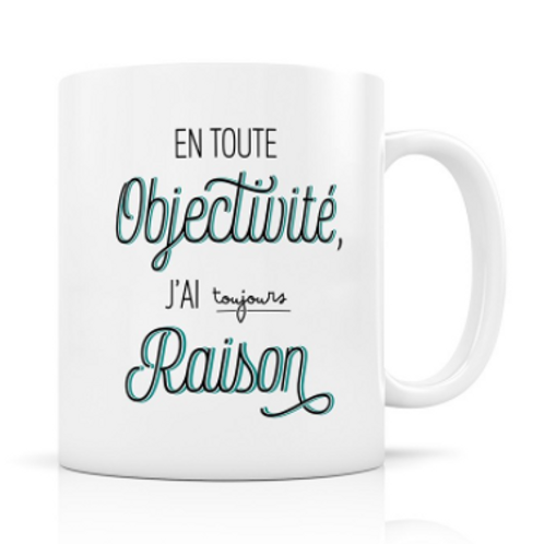 Mug - En toute objectivité j'ai toujours raison