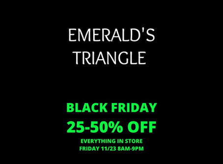 Black Friday: Emerald's Triangle 25-50% OFF STORE WIDE!