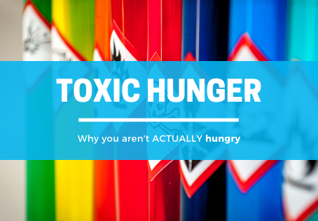 Toxic Hunger: Why You Aren't Actually Hungry