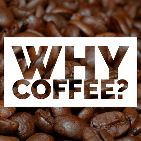 "The ""why coffee?"" question"
