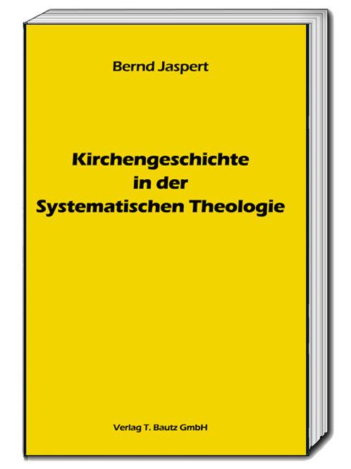 Bernd Jaspert - Kirchengeschichte in der Systematischen Theologie