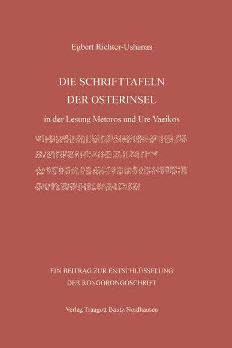 Egbert Richter-Ushanas DIE SCHRIFTTAFELN DER OSTERINSEL