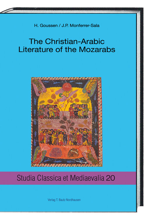 H. Goussen, J.P. Monferrer-Sala The Christian-Arabic Literature of the Mozarabs
