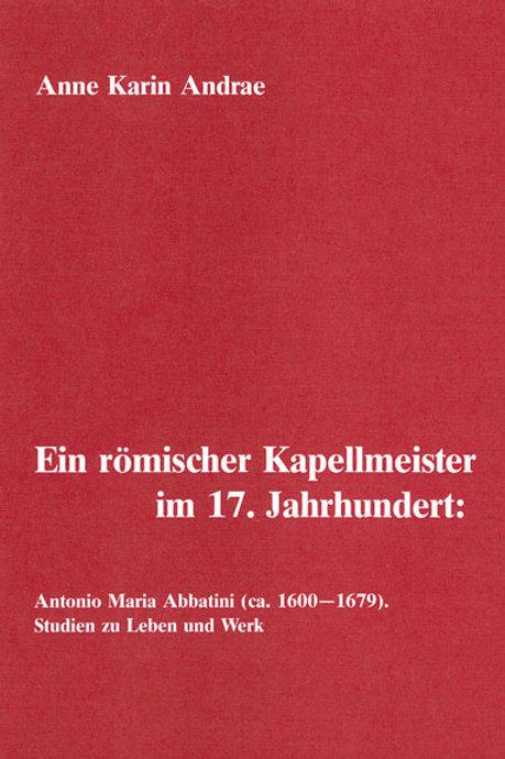 Ein römischer Kapellmeister im 17. Jahrhundert: